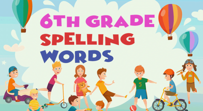 Looking for 6th grade Spelling Words list?