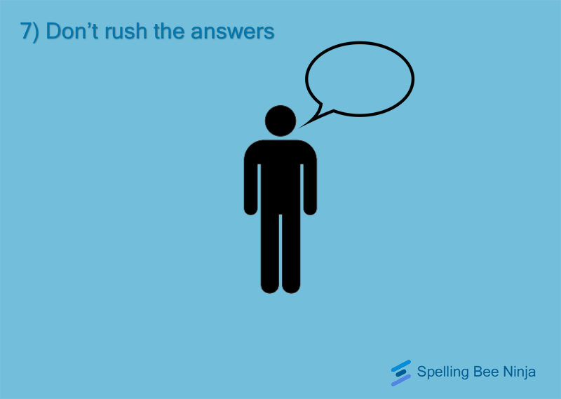 Don't rush your answers